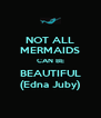 NOT ALL MERMAIDS CAN BE BEAUTIFUL (Edna Juby) - Personalised Poster A4 size