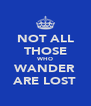 NOT ALL THOSE WHO WANDER ARE LOST - Personalised Poster A4 size