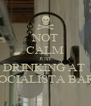 NOT CALM JUST DRINKING AT  SOCIALISTA BAR! - Personalised Poster A4 size