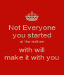Not Everyone you started at the bottom with will make it with you - Personalised Poster A4 size