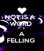 NOT IS A   WORD  IT´S  A FELLING  - Personalised Poster A4 size