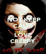 NOT KEEP CALM AND LOVE CREEPY - Personalised Poster A4 size