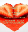 NOT KEEP CALM JUST BE HAPPY WITH VALENTIM , KIARA  GABRIEL & CHLOÉ - Personalised Poster A4 size
