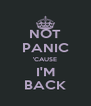 NOT PANIC 'CAUSE I'M BACK - Personalised Poster A4 size