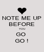 NOTE ME UP BEFORE YOU GO  GO ! - Personalised Poster A4 size