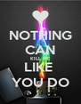 NOTHING CAN KILL ME LIKE  YOU DO - Personalised Poster A4 size