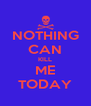 NOTHING CAN KILL ME TODAY - Personalised Poster A4 size