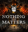 NOTHING ELSE MATTERS  - Personalised Poster A4 size