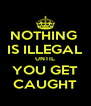 NOTHING  IS ILLEGAL UNTIL YOU GET CAUGHT - Personalised Poster A4 size