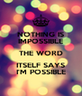 NOTHING IS IMPOSSIBLE THE WORD ITSELF SAYS I'M POSSIBLE - Personalised Poster A4 size
