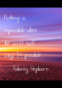 Nothing is  impossible when the world itself says I'm possible (Aubrey Hepburn) - Personalised Poster A4 size