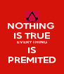 NOTHING  IS TRUE EVERYTHING IS PREMITED - Personalised Poster A4 size