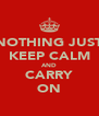 NOTHING JUST KEEP CALM AND CARRY ON - Personalised Poster A4 size