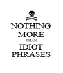 NOTHING MORE THAN IDIOT PHRASES - Personalised Poster A4 size