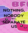 NOTHING, NOBODY WILL SEPARATE US - Personalised Poster A4 size