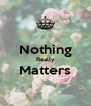 Nothing Really Matters  - Personalised Poster A4 size