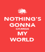 NOTHING'S GONNA CHANGE MY WORLD - Personalised Poster A4 size