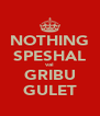 NOTHING SPESHAL vai GRIBU GULET - Personalised Poster A4 size