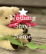 Nothing Stays The Same  - Personalised Poster A4 size