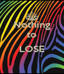 Nothing to  LOSE  - Personalised Poster A4 size
