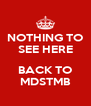 NOTHING TO SEE HERE  BACK TO MDSTMB - Personalised Poster A4 size