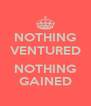 NOTHING VENTURED  NOTHING GAINED - Personalised Poster A4 size