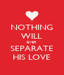 NOTHING WILL EVER SEPARATE HIS LOVE - Personalised Poster A4 size