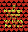 Nothings  Gonna Change MY LOVE  For YoU - Personalised Poster A4 size