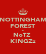 NOTTINGHAM FOREST = NoTZ  K!NGZz - Personalised Poster A4 size