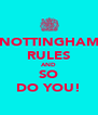 NOTTINGHAM RULES AND SO DO YOU! - Personalised Poster A4 size