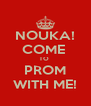 NOUKA! COME  TO  PROM WITH ME! - Personalised Poster A4 size