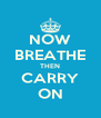 NOW BREATHE THEN CARRY ON - Personalised Poster A4 size