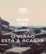 NOW CRY PORQUE  O VERÃO ESTÁ A ACABAR - Personalised Poster A4 size