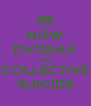 NOW DVORAK AND COLLECTIVE SUICIDE - Personalised Poster A4 size