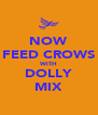 NOW FEED CROWS WITH DOLLY MIX - Personalised Poster A4 size