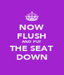 NOW FLUSH AND PUT THE SEAT DOWN - Personalised Poster A4 size
