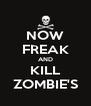 NOW FREAK AND KILL ZOMBIE'S - Personalised Poster A4 size