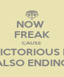 NOW  FREAK CAUSE VICTORIOUS IS ALSO ENDING - Personalised Poster A4 size