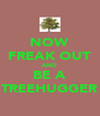 NOW FREAK OUT AND BE A TREEHUGGER - Personalised Poster A4 size