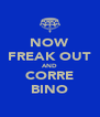 NOW FREAK OUT AND CORRE BINO - Personalised Poster A4 size