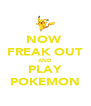 NOW  FREAK OUT AND PLAY POKEMON - Personalised Poster A4 size
