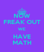 NOW FREAK OUT WE HAVE MATH - Personalised Poster A4 size