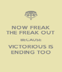 NOW FREAK THE FREAK OUT BECAUSE VICTORIOUS IS ENDING TOO - Personalised Poster A4 size