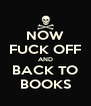 NOW FUCK OFF AND BACK TO BOOKS - Personalised Poster A4 size