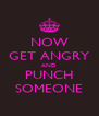 NOW GET ANGRY AND PUNCH SOMEONE - Personalised Poster A4 size