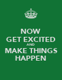NOW GET EXCITED AND MAKE THINGS HAPPEN - Personalised Poster A4 size