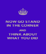 NOW GO STAND IN THE CORNER AND THINK ABOUT WHAT YOU DID - Personalised Poster A4 size