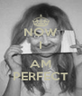 NOW I  AM PERFECT - Personalised Poster A4 size