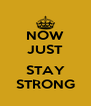 NOW JUST  STAY STRONG - Personalised Poster A4 size
