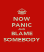 NOW PANIC AND BLAME SOMEBODY - Personalised Poster A4 size